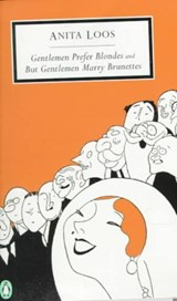 Gentlemen Prefer Blondes and but Gentlemen Marry Brunettes | Anita Loos |