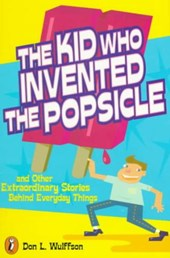 The Kid Who Invented the Popsicle | Don L. Wulffson |