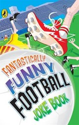Fantastically Funny Football Joke Book | Dave Bromage ; Kay Woodward ; Rhodri Crooks |