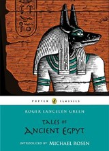 Tales of Ancient Egypt | Roger Lancelyn Green & Michael Rosen |