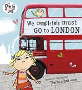 Charlie and Lola: We Completely Must Go to London | Lauren Child |