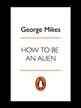 How to be an Alien | George Mikes |