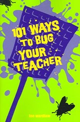101 Ways to Bug Your Teacher | Lee Wardlaw |