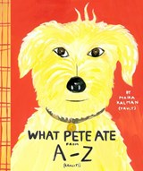 What Pete Ate from A-Z | Maira Kalman |