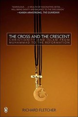 The Cross and the Crescent | Richard Fletcher |