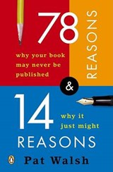 78 Reasons Why Your Book May Never Be Published And 14 Reasons Why It Just Might | Pat Walsh |
