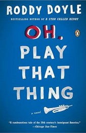 Oh, Play That Thing | Roddy Doyle |