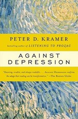 Against Depression | Peter D. Kramer |