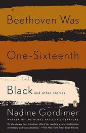Beethoven Was One-Sixteenth Black | Nadine Gordimer |