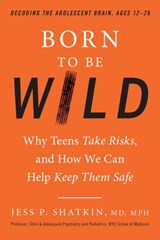 Born to Be Wild | Shatkin, Jess P., M.D. |