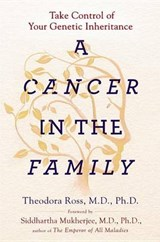 A Cancer in the Family | Ross, Theodora, M.D., Ph.D. |