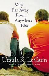 Very Far Away from Anywhere Else | Ursula K. Le Guin |