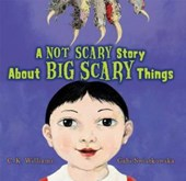 A Not Scary Story about Big Scary Things | C. K. Williams |