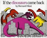 If the Dinosaurs Came Back | Bernard Most |