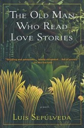 The Old Man Who Read Love Stories | Luis Sepulveda |
