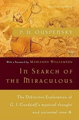 In Search of the Miraculous | Petr Dem'?i?anovich Uspenskii & Marianne Williamson |