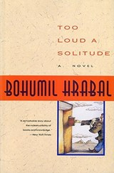 Too Loud a Solitude | Bohumil Hrabal |