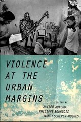 Violence at the Urban Margins | Javier Auyero |