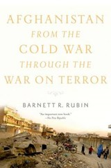 Afghanistan from the Cold War Through the War on Terror | Barnett R. Rubin |