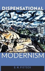 Dispensational Modernism | B. M. Pietsch |