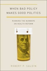 When Bad Policy Makes Good Politics | Robert P. Saldin |
