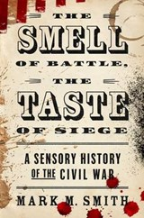 The Smell of Battle, the Taste of Siege | Mark M. Smith |