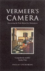 Vermeer's camera : uncovering the truth behind the masterpieces | Philip Steadman |