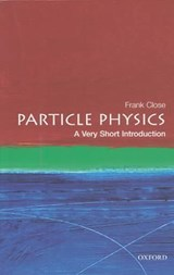 Particle Physics: A Very Short Introduction | Frank Close |