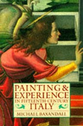 Painting and Experience in Fifteenth-Century Italy | Michael Baxandall |