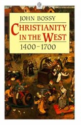 Christianity in the West, 1400-1700 | John Bossy |
