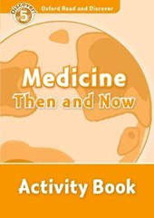 Oxford Read and Discover: 5. Medicine Then and Now Activity Book