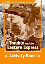 Oxford Read and Imagine 5: Trouble on the Eastern Express Activity Book | auteur onbekend |