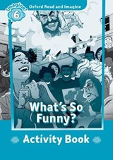 Oxford Read and Imagine 6: What's So Funny Activity Book | auteur onbekend |