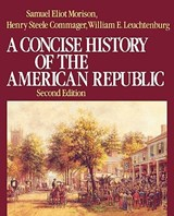 A Concise History of the American Republic | Morison, Samuel Eliot ; Commager, Henry Steele ; Leuchtenburg, William E. |