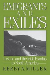 Emigrants and Exiles | Kerby A. Miller |