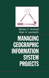 Managing Geographic Information System Projects | Huxhold, William E. ; Levinsohn, Allan G. |