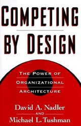 Competing by Design | Nadler, David ; Tushman, Michael L. ; Nadler, Mark B. |