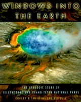Windows into the Earth | Robert B. (professor, Department of Geology and Geophysics, Professor, Department of Geology and Geophysics, University of Utah) Smith ; Lee J. (science writer for The Salt Lake City Tribune) Siegel |
