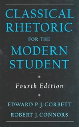Classical Rhetoric for the Modern Student | Edward P. J. Corbett ; Robert J. Connors |