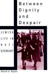Between Dignity and Despair | Marion A. Kaplan |