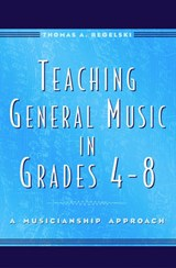 Teaching General Music in Grades 4-8 | Thomas A. Regelski |