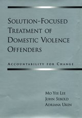Solution-Focused Treatment of Domestic Violence Offenders | Mo Yee Lee |