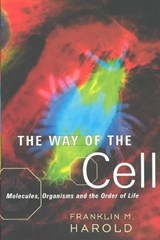 The Way of the Cell | Colorado State University) Harold Franklin M. (emeritus Professor Of Biochemistry And Molecular Biology |