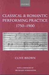 Classical and Romantic Performing Practice 1750-1900 | Clive Brown |