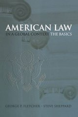 American Law in a Global Context | George Philip Fletcher ; Steve Sheppard |