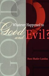 Whatever Happened to Good and Evil? | Russ Shafer-Landau |