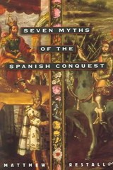 Seven Myths of the Spanish Conquest | Matthew Restall |