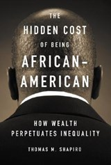 The Hidden Cost of Being African American | Thomas M. (pokross Chair Of Law And Social Policy, Heller School of Social Policy Management, Brandeis University) Shapiro |
