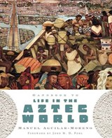 Handbook to Life in the Aztec World | Manuel Aguilar-Moreno |