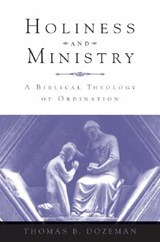 Holiness and Ministry | Thomas B. Dozeman |